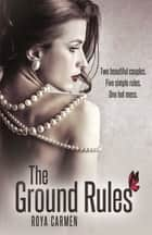 The Ground Rules (Book 1) ebook by Roya Carmen