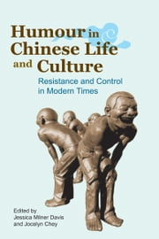 Humour in Chinese Life and Culture - Resistance and Control in Modern Times ebook by Jessica Milner Davis,Jocelyn Chey