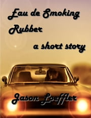 Eau de Smoking Rubber ebook by Jason Loeffler