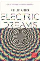 Electric Dreams - Die 10 Stories der Erfolgsserie ebook by Philip K. Dick, Bela Wohl, Klaus Timmermann,...