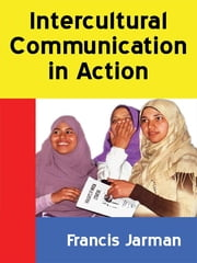 Intercultural Communication in Action ebook by Francis Jarman