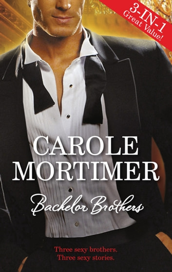 Bachelor Brothers - 3 Book Box Set ebook by Carole Mortimer,Carole Mortimer,Carole Mortimer
