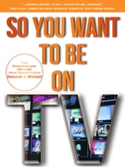 So You Want To Be On TV ebook by Deborah Mitchell