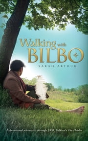 Walking with Bilbo ebook by Sarah Arthur