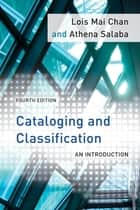 Cataloging and Classification ebook by Lois Mai Chan,Athena Salaba