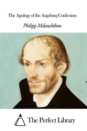 The Apology of the Augsburg Confession ebook by Philipp Melanchthon