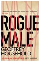 Rogue Male 電子書 by Geoffrey Household