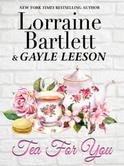 Tea For You ebook by Lorraine Bartlett, Gayle Leeson