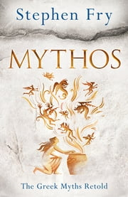 Mythos - A Retelling of the Myths of Ancient Greece ebook by Stephen Fry