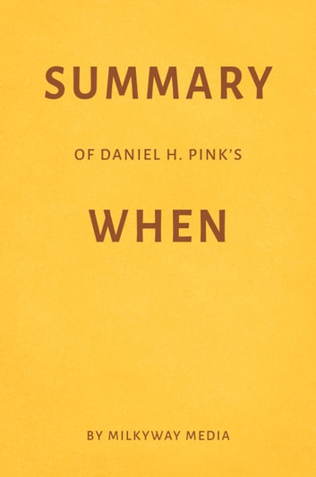 Summary of Daniel H. Pink's When by Milkyway Media ebook by Milkyway Media