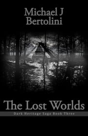 The Lost Worlds; Dark Heritage Saga III ebook by Michael Bertolini