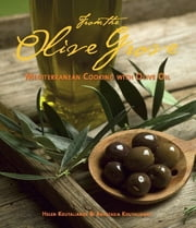 From the Olive Grove - Mediterranean Cooking with Olive Oil ebook by Helen Koutalianos,Anastasia Koutalianos