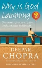 Why Is God Laughing? - One man's journey to joy and spiritual optimism ebook by Dr Deepak Chopra