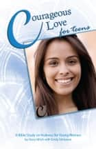 Courageous Love for Teens: A Bible Study on Holiness for Young Women ebook by Stacy Mitch,Emily Stimpson