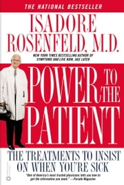 Power to the Patient - The Treatments to Insist on When You're Sick ebook by Isadore Rosenfeld