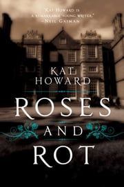 Roses and Rot ebook by Kobo.Web.Store.Products.Fields.ContributorFieldViewModel