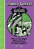 All The Wrong Questions: Why Is This Night Different From All Others? - Why Is This Night So Different To All Others? ebook by Lemony, Snicket