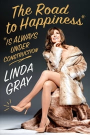 The Road to Happiness Is Always Under Construction ebook by Linda Gray