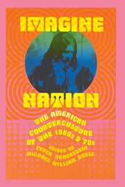 Imagine Nation - The American Counterculture of the 1960's and 70's ebook by Peter Braunstein,Michael William Doyle