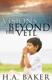 Visions Beyond The Veil ebook by H.A. Baker