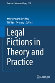 Legal Fictions in Theory and Practice ebook by Maksymilian Del Mar,William Twining