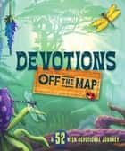 Devotions Off the Map - A 52-Week Devotional Journey ebook by B&H Kids Editorial Staff