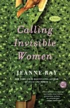 Calling Invisible Women ebook by Jeanne Ray