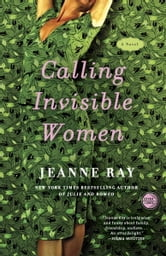 Calling Invisible Women - A Novel ebook by Jeanne Ray