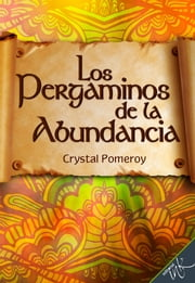 Los pergaminos de la abundancia ebook by Crystal Pomeroy