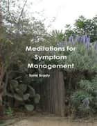 Meditations for Symptom Management ebook by Tami Brady