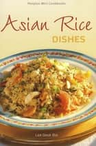 Asian Rice Dishes ebook by Lee Geok Boi