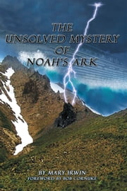 The Unsolved Mystery of Noah's Ark ebook by Mary Irwin