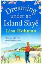 Dreaming Under An Island Skye - The perfect feel-good, romantic read for 2021 ebook by