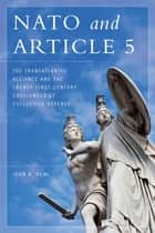 NATO and Article 5 - The Transatlantic Alliance and the Twenty-First-Century Challenges of Collective Defense ebook by John R. Deni