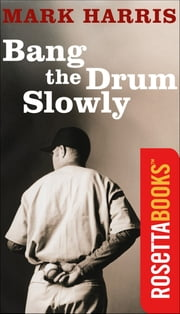 Bang the Drum Slowly ebook by Mark Harris