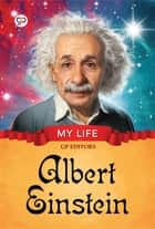 My Life: Albert Einstein eBook by GP Editors