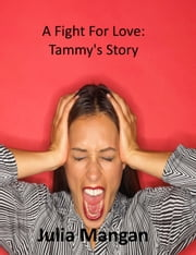 A Fight For Love: Tammy's Story ebook by Julia Mangan