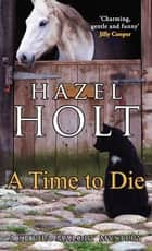 A Time to Die - A cosy English murdery mystery ebook by Hazel Holt