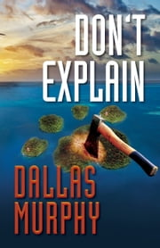 Don't Explain - An Artie Deemer Mystery ebook by Dallas Murphy