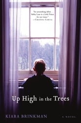 Up High in the Trees - A Novel ebook by Kiara Brinkman