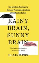 Rainy Brain, Sunny Brain ebook by Elaine Fox