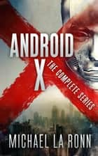 Android X: The Complete Series ebook by Michael La Ronn