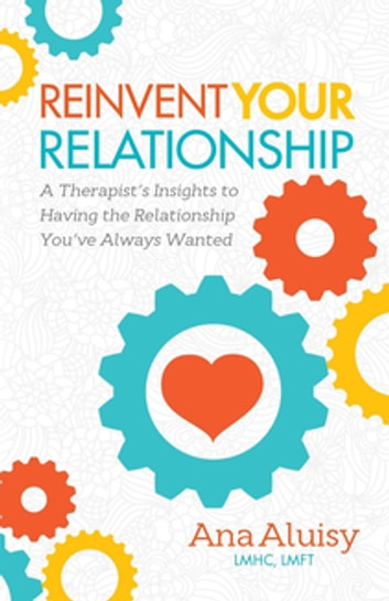 Reinvent your relationship ebook by ana aluisy 9781630478964 reinvent your relationship a therapists insights to having the relationship youve always wanted fandeluxe Image collections