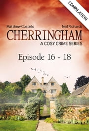 Cherringham - Episode 16 - 18 - A Cosy Crime Series Compilation ebook by Matthew Costello, Neil Richards