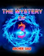 The Mystery of 3 ebook by Archer Sage