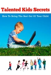 Talented Kids Secrets + 10 Free eBooks With Resell rights ( PDF )