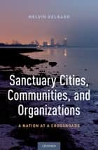 Sanctuary Cities, Communities, and Organizations - A Nation at a Crossroads ebook by Melvin Delgado