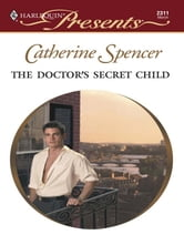 The Doctor's Secret Child ebook by Catherine Spencer