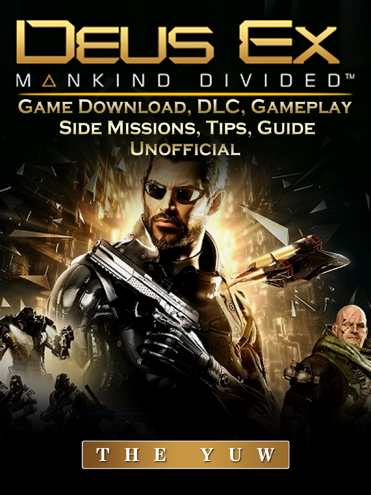 Deus Ex Mankind Game Download, DLC, Gameplay, Side Missions, Tips, Guide  Unofficial eBook by The Yuw - 9781365856679 | Rakuten Kobo