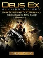 Deus Ex Mankind Game Download, DLC, Gameplay, Side Missions, Tips, Guide Unofficial - Beat your Opponents & the Game! ebook by The Yuw